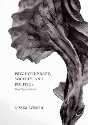 Psychotherapy, Society, and Politics: From Theory to Practice by Nissim Avissar