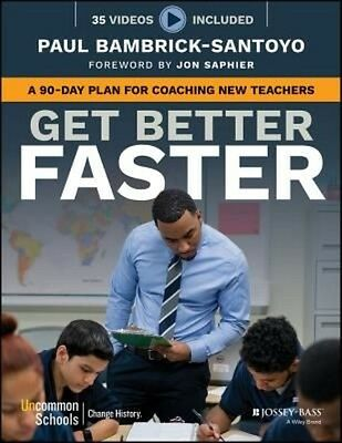 Get Better Faster: A 90-Day Plan for Coaching New Teachers by Paul Bambrick-Sant