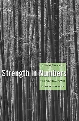 Strength in Numbers: The Political Power of Weak Interests by Gunnar Trumbull Ha