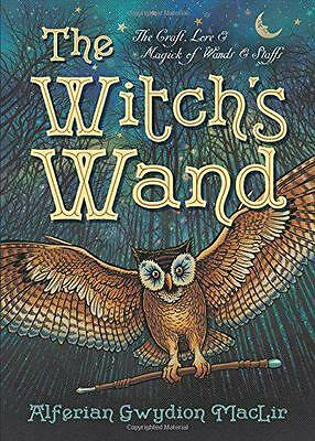 The Witch's Wand: The Craft, Lore, and Magick of Wands & Staffs (Witch's Tools),