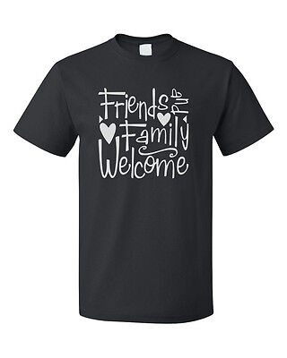 Friends And Family Welcome Cotton Unisex T-Shirt Tee Top