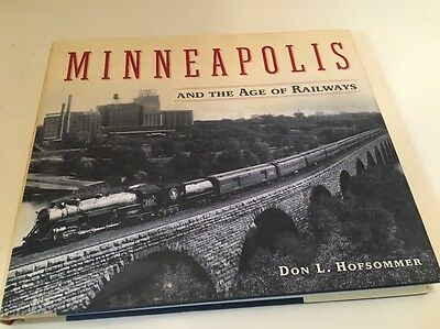Minneapolis and the Age of Railways by Don L. Hofsommer  (hb 2005)