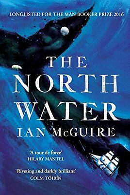 The North Water: Longlisted for the Man Booker Prize 2016, McGuire, Ian | Paperb