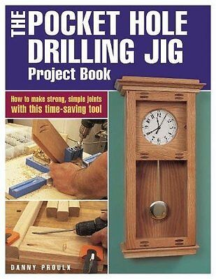 The Pocket Hole Drilling Jig Project Book: How to Make Strong, Simple Joints wit