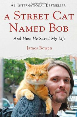A Street Cat Named Bob: And How He Saved My Life-James Bowen