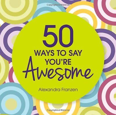 50 Ways to Say You're Awesome-Alexandra Franzen