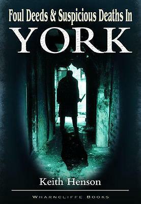 Foul Deeds and Suspicious Deaths in York, Henson, Keith | Paperback Book | 97819