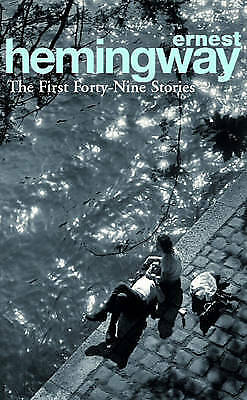The First Forty-Nine Stories (Arrow Classic), Ernest Hemingway, New