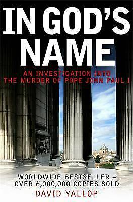 In God's Name: An Investigation into the Murder , David A. Yallop, New