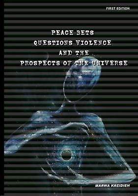 Peace Bets Questions Violence and the Prospects of the Universe by Marwa Kreidie