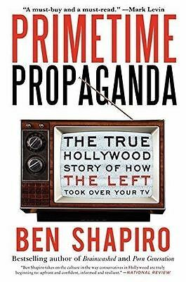 Primetime Propaganda The True Hollywood Story (New Paperback) by Ben Shapiro
