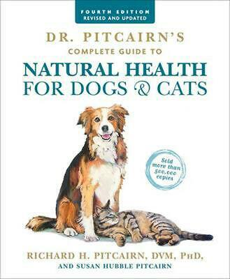 Dr. Pitcairn's Complete Guide to Natural Health for Dogs & Cats (4th Edition) by