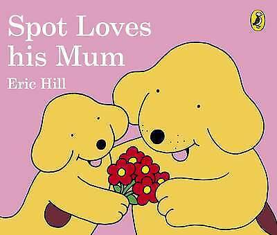 Spot Loves His Mum by Hill, Eric   Board book Book   9780241303795   NEW