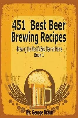 451 Best Beer Brewing Recipes: Brewing the World's Best Beer at Home Book 1 by G