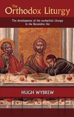 The Orthodox Liturgy: The Development of the Eucharistic Liturgy in the Byzantin