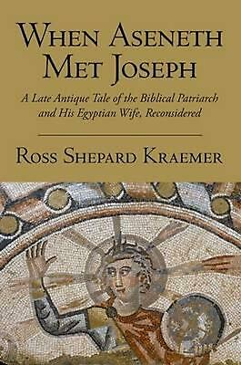 When Aseneth Met Joseph: A Late Antique Tale of the Biblical Patriarch and His E