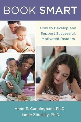 Book Smart: How to Develop and Support Successful, Motivated Readers by Anne E.