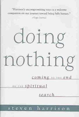 Doing Nothing: Coming to the End of the Spiritual Search by Steven Harrison Hard