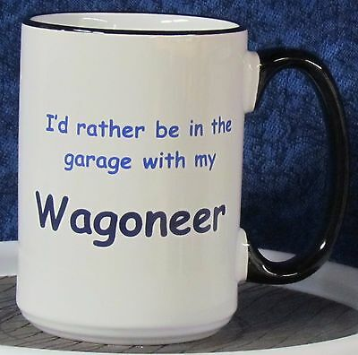 Wagoneer - - I'd rather be in the garage with my Wagoneer Coffee Mug - AMC Jeep