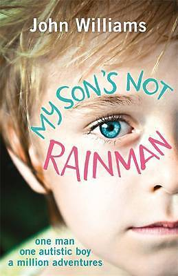 My Son's Not Rainman: One Man, One Autistic Boy,, Williams, John, New