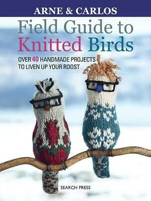 Field Guide to Knitted Birds: Over 40 Handmade Projects to Liven Up Your Roost b