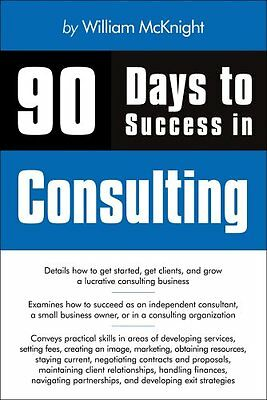 90 Days to Success in Consulting,PB,William McKnight - NEW