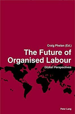 The Future of Organised Labour: Global Perspectives (2nd),PB,Craig Phelan, Crai