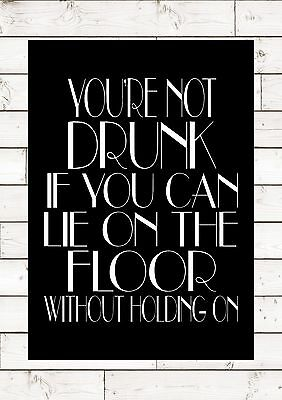 YOU'RE NOT DRUNK IF YOU CAN LIE ON THE QUOTE F Scott Fitzgerald JAY GREAT GATSBY