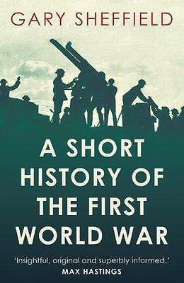 A Short History of the First World War, Sheffield, Gary | Paperback Book | 97817
