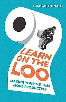 Learn on the Loo: Making Your Me Time More Produ, Donald, Graeme, New