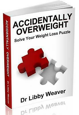 Accidentally Overweight: Solve Your Weight Loss Puzzle by Libby Weaver Paperback