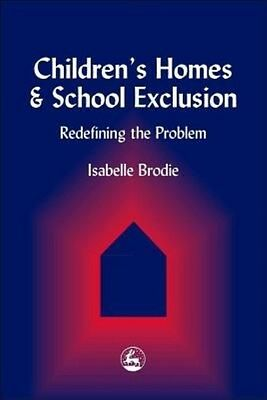 Children's Homes and School Exclusion: Redefining the Problem by Isabelle Brodie