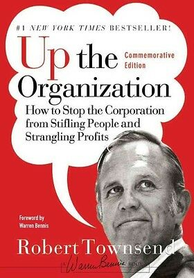 Up the Organization: How to Stop the Corporation from Stifling People and Strang