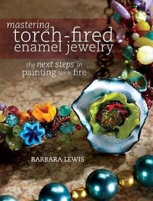 Mastering Torch-Fired Enamel Jewelry: The Next Steps in Painting with Fire by Ba