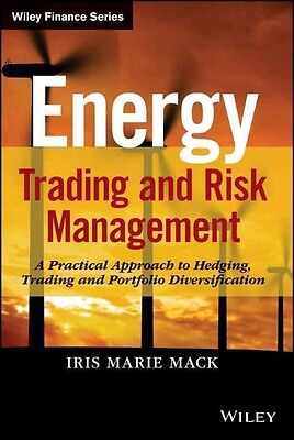 Energy Trading and Risk Management: A Practical Approach to Hedging, Trading, an