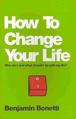 How to Change Your Life: Who Am I and What Should I Do with My Life? by Benjamin