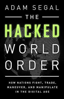 The Hacked World Order: How Nations Fight, Trade, Maneuver, and Manipulate in th