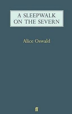 A Sleepwalk on the Severn by Alice Oswald Paperback Book