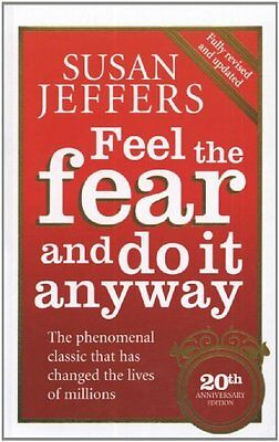 Feel The Fear And Do It Anyway: How to Turn Your Fear and Indecision into Conf,