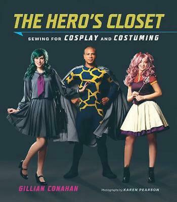 Hero's Closet: Sewing for Cosplay and Costuming by Gillian Conahan Paperback Boo