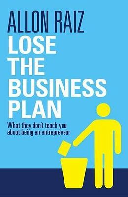 Lose the Business Plan: What They Dont Teach You About Being an Entrepreneur,PB