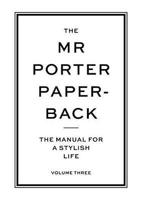 The Mr Porter Paperback: The Manual for a Stylish Life - Volume Three by Jodie H