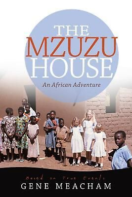 The Mzuzu House: An African Adventure by Gene Meacham (English) Paperback Book F