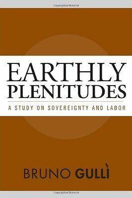 Earthly Plenitudes: A Study on Sovereignty and Labor,HB,Bruno Gulli - NEW
