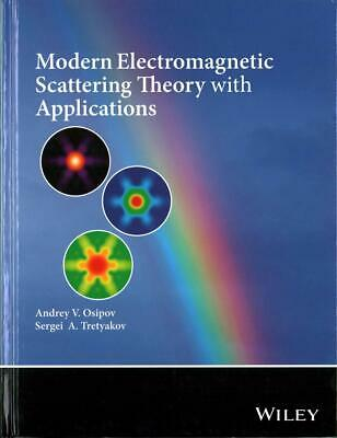 Modern Electromagnetic Scattering Theory with Applications by Andrey V. Osipov (