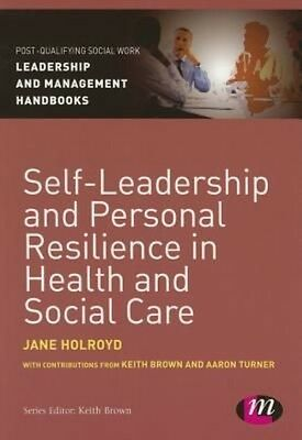 Self-Leadership and Personal Resilience in Health and Social Care by Jane Holroy