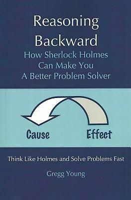 Reasoning Backward: How Sherlock Holmes Can Make You a Better Problem Solver by