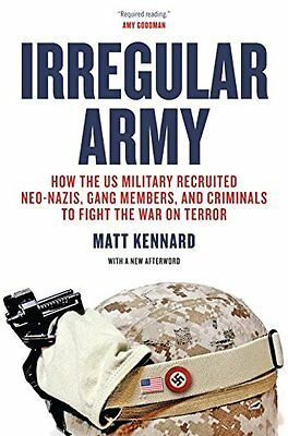 Irregular Army: How the US Military Recruited Neo-Nazis Gang Members and Crimin