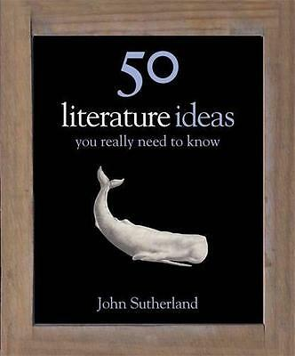 50 Literature Ideas You Really Need to Know by John Sutherland | Hardcover Book