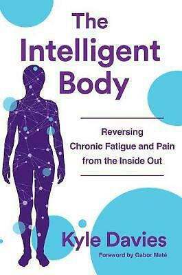 The Intelligent Body Reversing Chronic Fatigue and Pain From the Inside Out by D